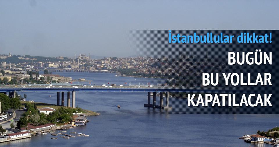 İstanbul'da bu yollar kapatılacak