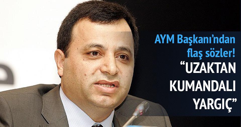 AYM Başkanı: Uzaktan kumandalı yargıç düşünülemez