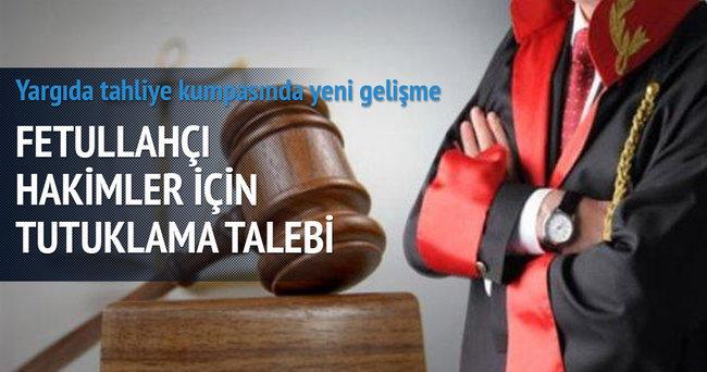 Fethullahçı hakimlere tutuklama talebi