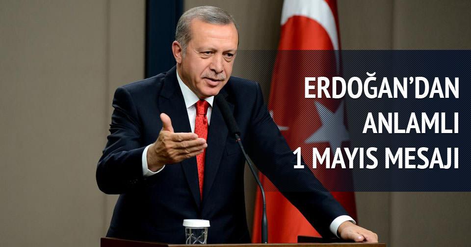 Erdoğan'dan anlamlı 1 Mayıs mesajı