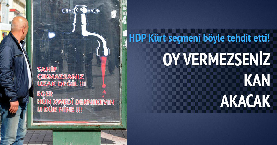 'HDP'ye oy vermezseniz musluktan kan akacak'!
