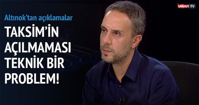 Taksim'in açılmaması teknik bir problem!