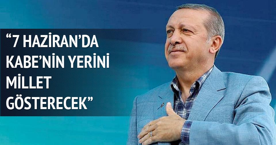 Erdoğan: 7 Haziran'da Kabe'nin yerini millet gösterecek