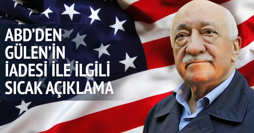 ABD'den Gülen'in iadesi ile ilgili açıklama