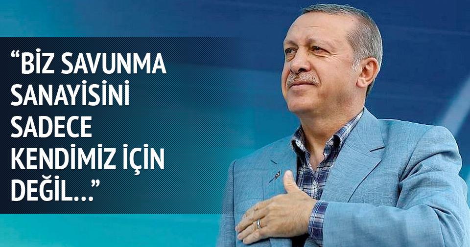 Erdoğan: Biz savunma sanayimizi kendimiz için değil...