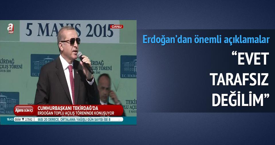 Erdoğan: Evet tarafsız değilim