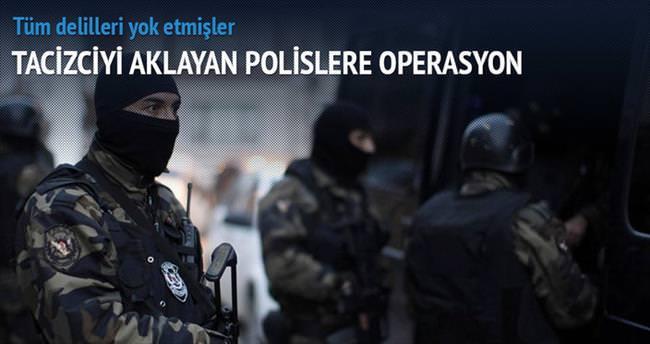 Tacizciyi aklayan polislere operasyon