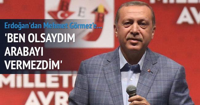 Cumhurbaşkanı Erdoğan: Sakın bu arabayı verme