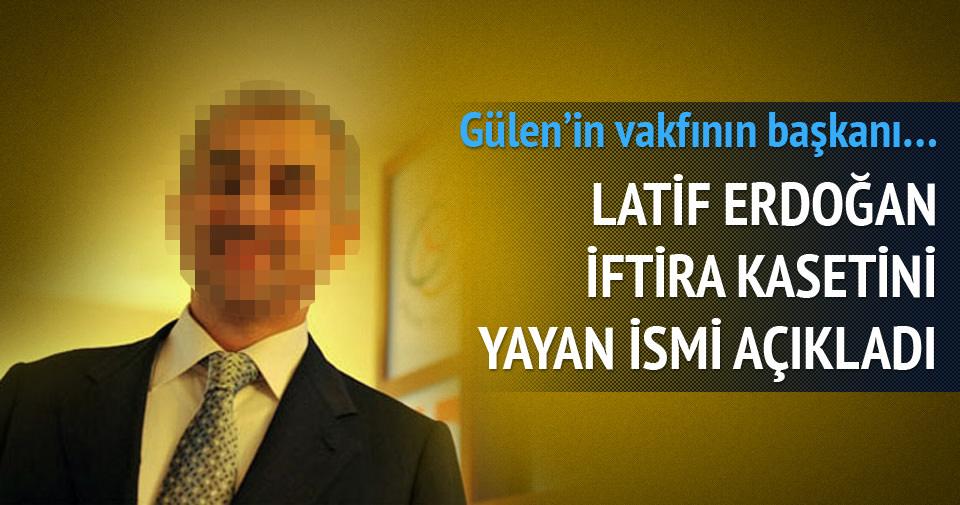 Latif Erdoğan iftira kasetini yayan ismi açıkladı