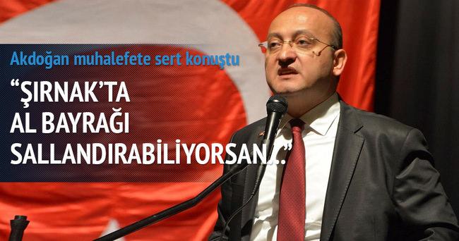 Akdoğan muhalefete sert konuştu