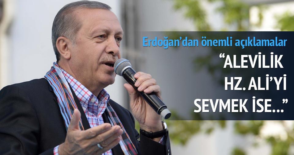 Erdoğan: Alevilik HZ. Ali'yi sevmekse...