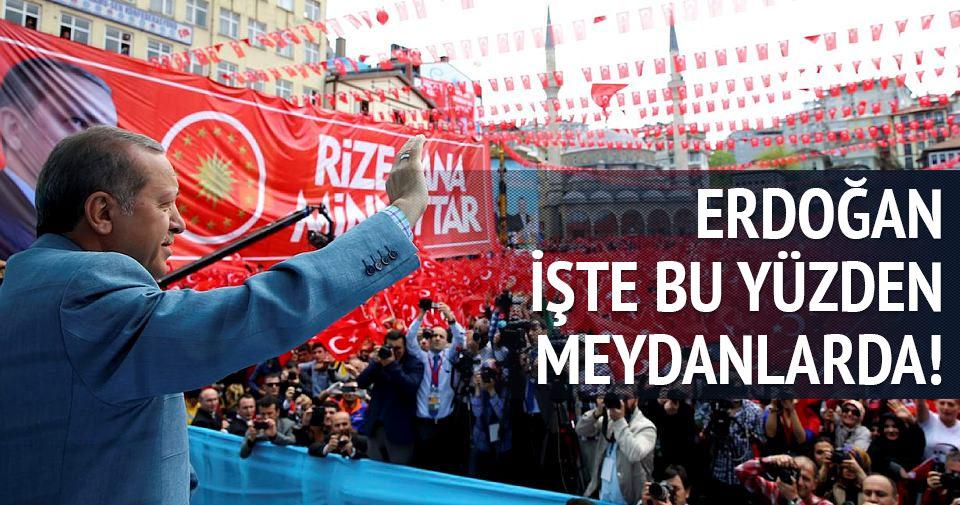 Erdoğan işte bu yüzden meydanlarda