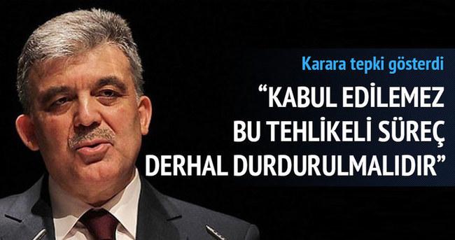 Abdullah Gül: Bu tehlikeli süreç derhal durdurulmalıdır