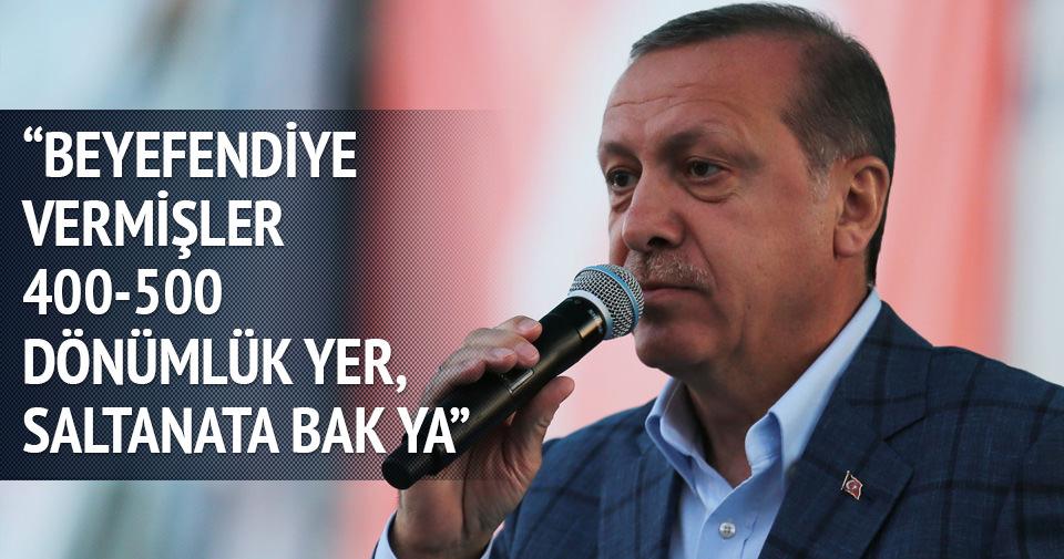 Erdoğan: Saltanata bak ya...