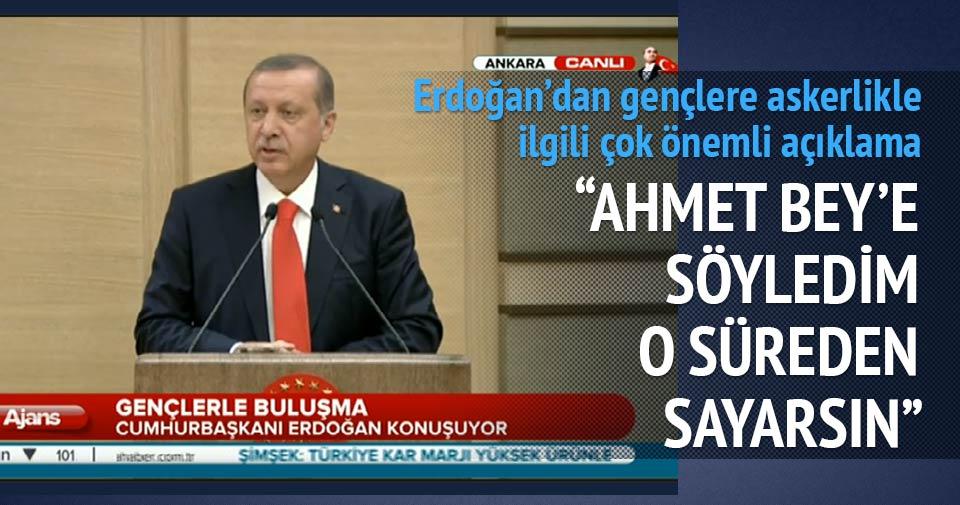 Erdoğan: Askerliği parlamento süresinden sayarsınız