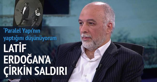 Latif Erdoğan'a çirkin saldırı