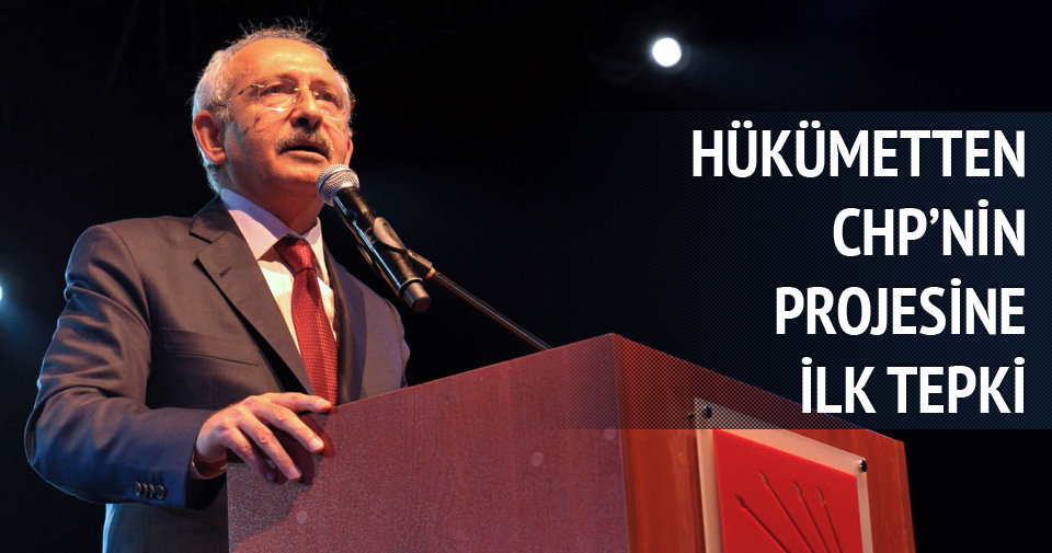 Hükümetten, CHP'nin o projesine ilk tepki