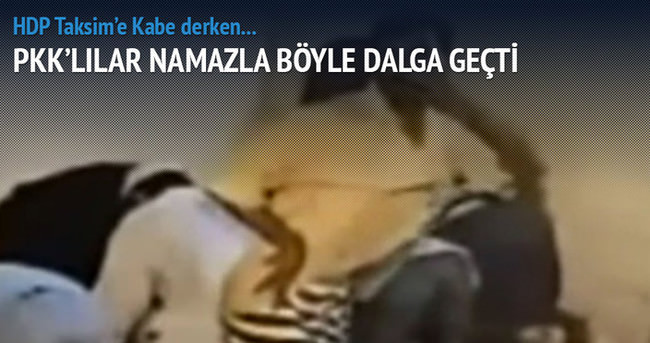 İşte PKK'lılar namazla böyle dalga geçti