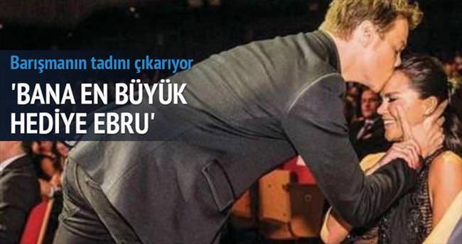 'Bana en büyük hediye Ebru'nun kendisi'