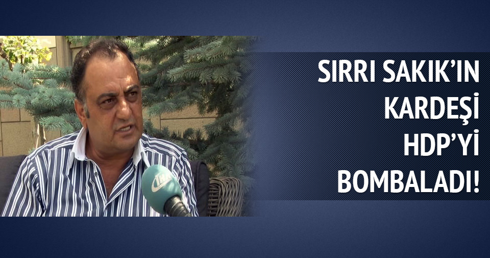 HDP'li Sakık'ın kardeşi HDP'yi bombaladı