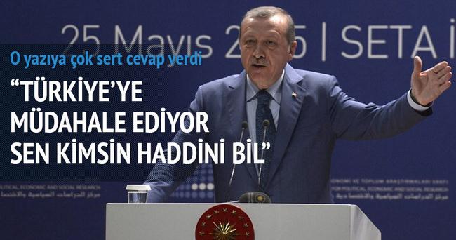 Erdoğan: Sen kimsin, haddini bil!
