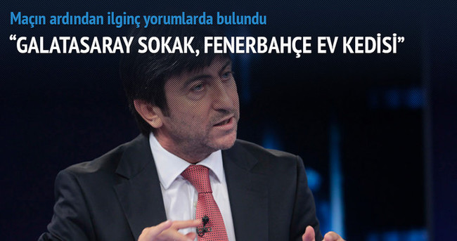 Rıdvan Dilmen: Galatasaray sokak, Fenerbahçe ev kedisi...