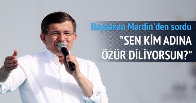 Başbakan Davutoğlu: Sen kim adına özür diliyorsun?