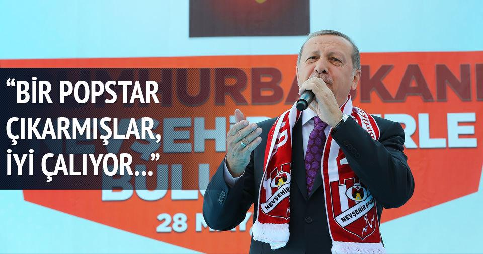 Erdoğan: Bir popstar çıkarmışlar, iyi çalıyor