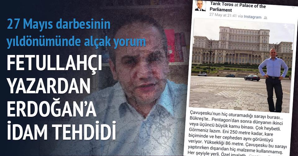 Fetullahçı yazardan Erdoğan'a idam tehdidi