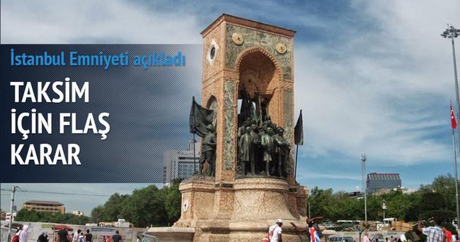 İstanbul Emniyeti'nden flaş Taksim kararı!