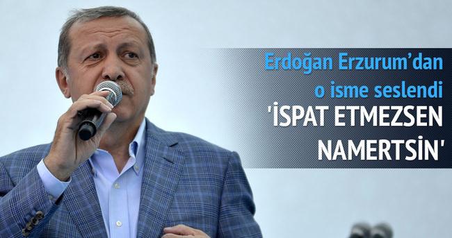 Erdoğan'dan o isme: İspat etmezsen namertsin
