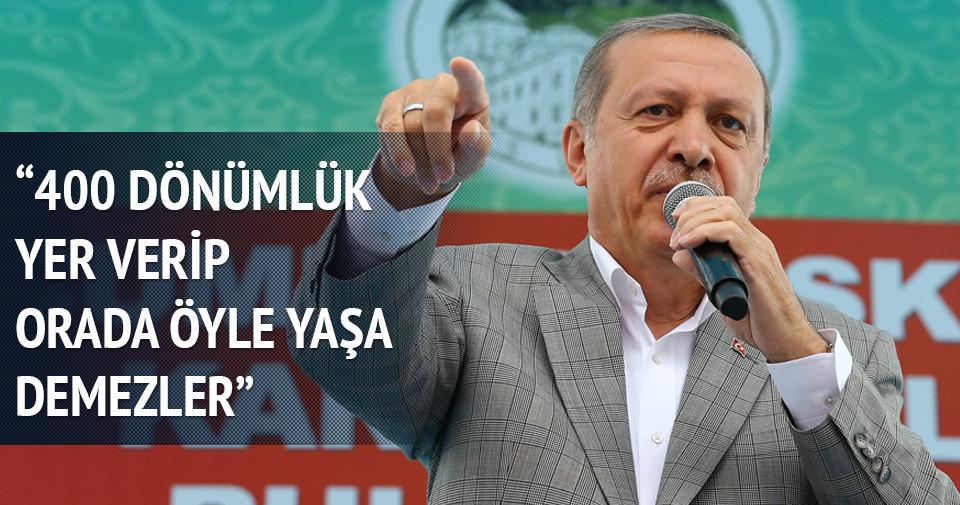 Erdoğan: 400 dönümlük yer verip orada öylece yaşa demezler