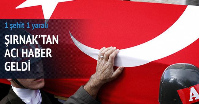 Şırnak'tan acı haber: 1 şehit 1 yaralı