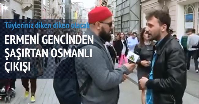 Ermeni bir gençten şaşırtan Osmanlı çıkışı