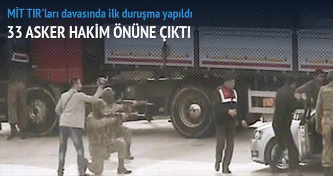 MİT TIR'ları davasında 33 asker hâkim önüne çıktı