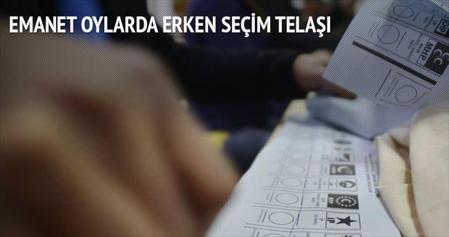 Emanet oylarda erken seçim telaşı