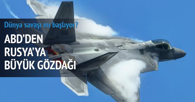 ABD'den Rusya'ya F-22'li gözdağı