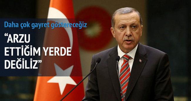 Erdoğan: Hayal ettiğim gibi değil