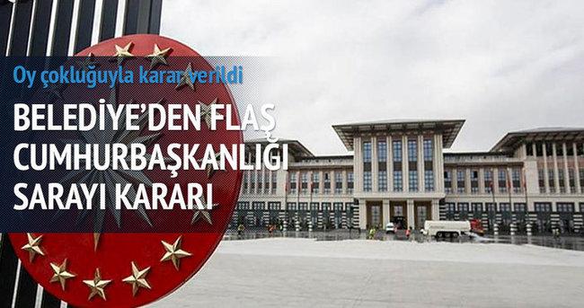 Belediyeden flaş Cumhurbaşkanlığı Sarayı kararı
