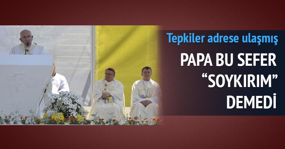 Papa bu sefer 'soykırım' demedi