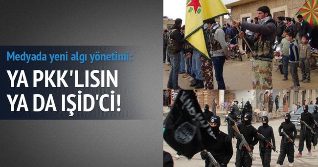 Ya PKK'lısın ya IŞİD'ci