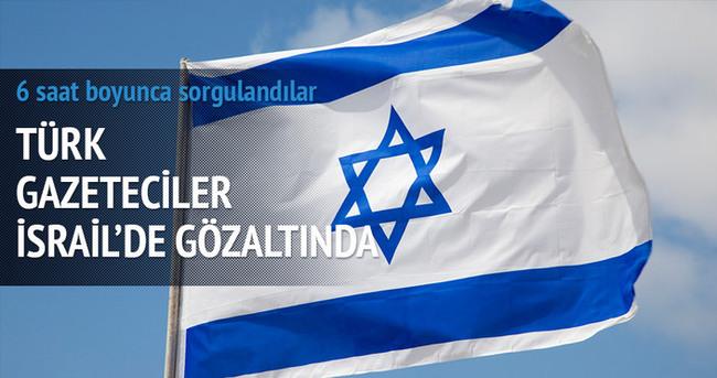 Türk gazeteciler İsrail'de gözaltında