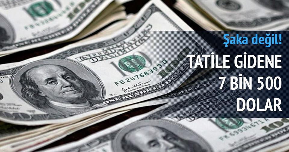 Tatile gidene 7 bin 500 dolar