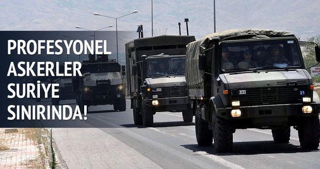 Profesyonel askerler Suriye sınırına kaydırıldı