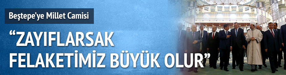 Erdoğan: Zayıflarsak felaket olur