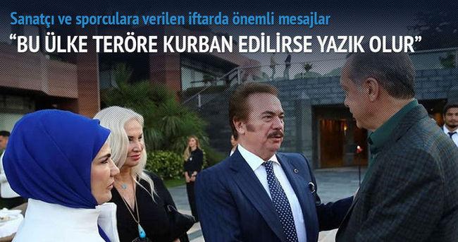 Erdoğan: Eğer bu ülke teröre kurban edilirse yazık olur.