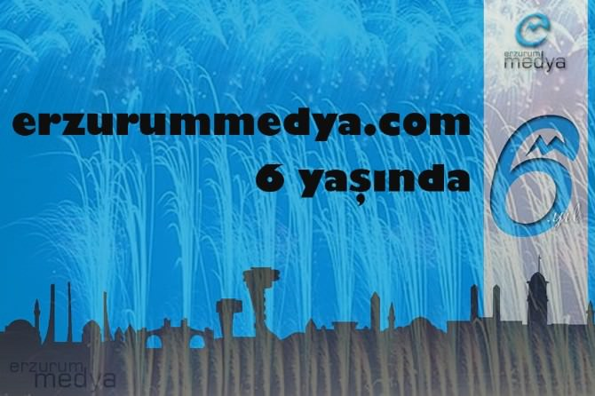 Erzurum Medya 6.yaşını Kutluyor