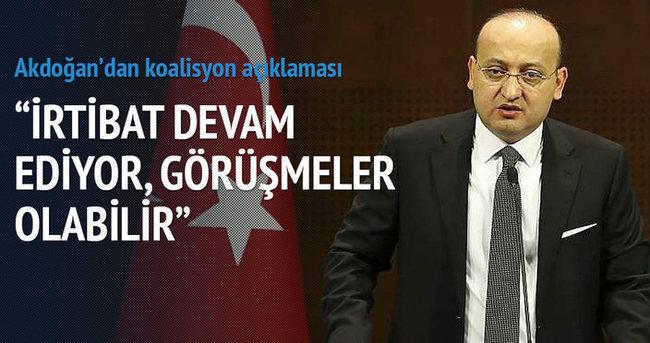 Akdoğan: İrtibat devam ediyor, görüşmeler olabilir