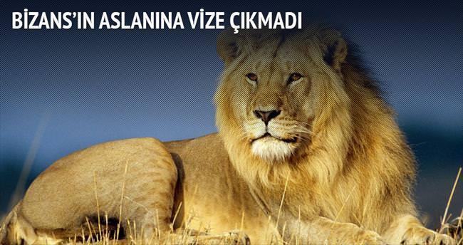 Bizans'ın aslanına vize çıkmadı