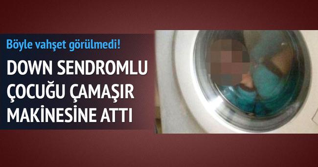 Down sendromlu çocuğunu çamaşır makinasına koydu!